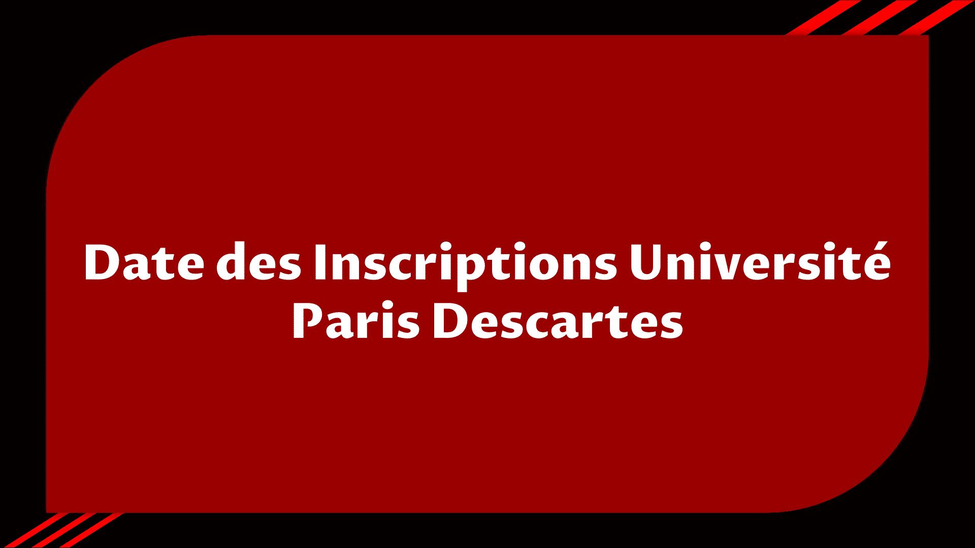 La date des Inscriptions Université Paris Descartes